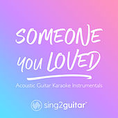 Someone You Loved (Acoustic Guitar Karaoke Instrumentals) de Sing2Guitar