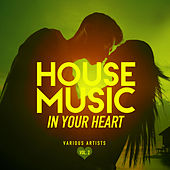 House Music In Your Heart, Vol. 2 - EP by Various Artists