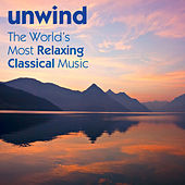 Unwind: The World's Most Relaxing Classical Music by Various Artists