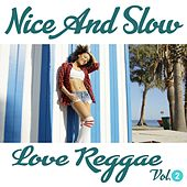 Nice and Slow Love Reggae, Vol. 2 by Various Artists