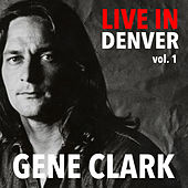 Live In Denver Gene Clark vol. 1 by Gene Clark