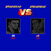 Braindead Vs Dreadhead by Uno The G.O.A.T