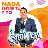 Nada Entre Tu y Yo by La Groupera