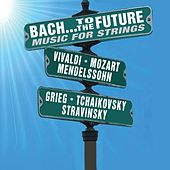 Bach…To The Future: Music For Strings by Various Artists