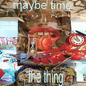 Maybe Time von The Thing
