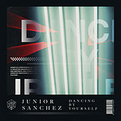 Dancing By Yourself by Junior Sanchez