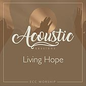 Living Hope (Acoustic) [feat. Scott Riggan] by ECC Worship