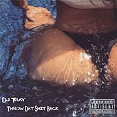 Throw Dat Shit Back by DJ Tray