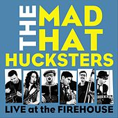 Live at the Firehouse von The Mad Hat Hucksters