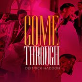 Come Through by Deitrick Haddon