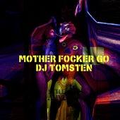 Mother Focker Go by Dj tomsten
