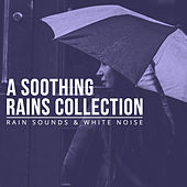 A Soothing Rains Collection by Rain Sounds