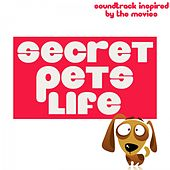 Secret Pets Life (Soundtrack Inspired by the Movies) by Various Artists