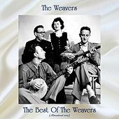 The Best Of The Weavers (All Tracks Remastered) by The Weavers