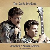 Jezebel / Autumn Leaves (All Tracks Remastered) by The Everly Brothers