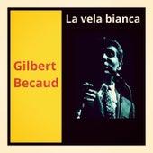 La vela bianca (le bateau blanc) de Gilbert Becaud