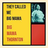 They Called Me Big Mama de Big Mama Thornton