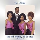The Wah-Watusi / I'll Be True (All Tracks Remastered) van The Orlons