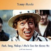 Flash, Bang, Wallop / She's Too Far Above Me (All Tracks Remastered) by Tommy Steele