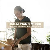Calm Piano Music for Relaxation, Stress Relief, Meditation, Spa, Sleep von Various Artists