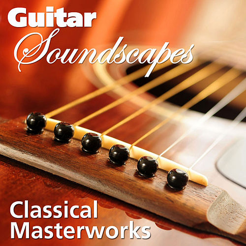 Guitar Soundscapes: Classical Masterwoks by Various Artists