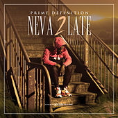 Neva 2 Late by Prime Definition