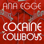 Cocaine Cowboys by Ana Egge