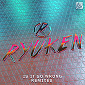 Is It so Wrong (Remixes) di Ryuken