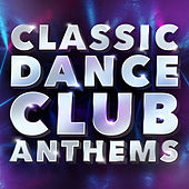 Classic Dance Club Anthems by Various Artists