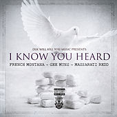 I Know You Heard by French Montana
