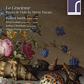 La Gracieuse: Pièces de Viole by Marin Marais de Robert Smith