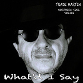 What'd I Say (Northern Soul Series) de Trade Martin