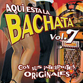 Aqui Esta la Bachata, Vol. 7: Con Sus Interpretes Originales de Various Artists