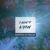 I Ain't Lyin' by Rappers in Prison