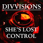 She's Lost Control by Divvisions