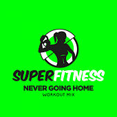 Never Going Home (Workout Mix) von Super Fitness