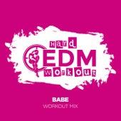 Babe by Hard EDM Workout