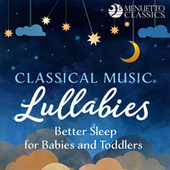 Classical Music Lullabies: Better Sleep for Babies and Toddlers de Various Artists