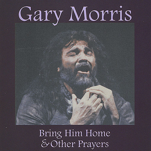 Bring Him Home & Other Prayers by Gary Morris