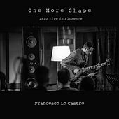 One More Shape (Trio Live in Florence) by Francesco Lo Castro