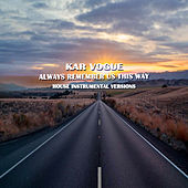 Always Remember Us This Way (House Instrumental Versions) by Kar Vogue
