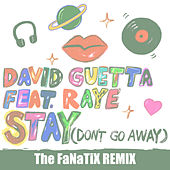 Stay (Don't Go Away) [feat. Raye] (The FaNaTiX Remix) by David Guetta