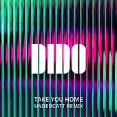Take You Home (Undercatt Remix) de Dido