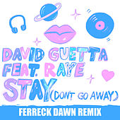 Stay (Don't Go Away) [feat. Raye] (Ferreck Dawn Remix) by David Guetta