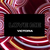 Love Me by Victoria