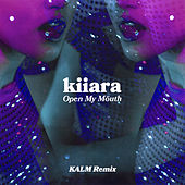 Open My Mouth (KALM Remix) by Kiiara