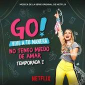 Go! Vive A Tu Manera. No Tengo Miedo De Amar (Soundtrack from the Netflix Original Series) von Various Artists