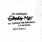 Cross Me (feat. Chance the Rapper & PnB Rock) (M-22 Remix) by Ed Sheeran