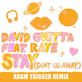 Stay (Don't Go Away) [feat. Raye] (Adam Trigger Remix) by David Guetta
