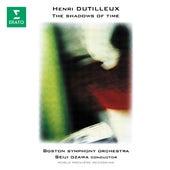 Dutilleux: The Shadows of Time by Seiji Ozawa